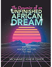 The Dynamics of an Unfinished African Dream: Eritrea: Ancient History to 1968