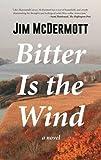 Bitter Is the Wind: A Novel