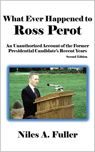 What Ever Happened to Ross Perot: An Unauthorized Account of the Former Presidential Candidate's Recent Years [Article, Second Edition]