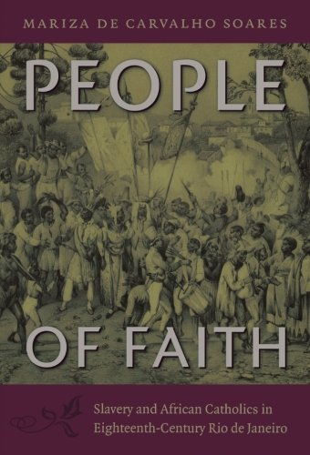 Read Online People of Faith: Slavery and African Catholics in Eighteenth-Century Rio de Janeiro (Latin America in Translation) pdf epub