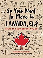 So You Want to Move to Canada, Eh?: Stuff to Know Before You Go (English Edition)