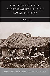 Photographs and Photography in Irish Local History (Maynooth Research Guides for Irish Local History)