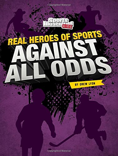 Against All Odds (Real Heroes of Sports) (Sports Illustrated Kids: Real Heroes of Sports)