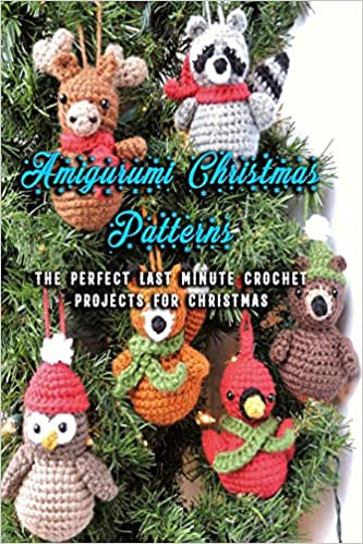 Amazon Com Amigurumi Christmas Patterns The Perfect Last Minute Crochet Projects For Christmas Crochet Ornaments For Christmas Holiday 9798698020387 Robinson Mr Patricia Books
