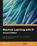 img - for Machine Learning with R - Second Edition: Expert techniques for predictive modeling to solve all your data analysis problems book / textbook / text book
