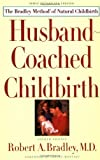 img - for Husband-Coached Childbirth : The Bradley Method of Natural Childbirth by Robert A. Bradley (1996-01-01) book / textbook / text book