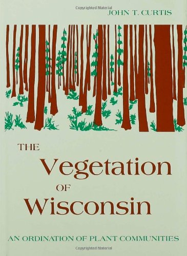 The Vegetation of Wisconsin: An Ordination of Plant Communities