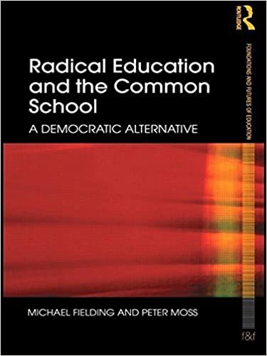 Book Radical Education and the Common School: A Democratic Alternative (Foundations and Futures of Education) by Michael Fielding (2010-12-08)