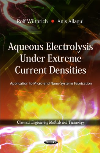 Aqueous Electrolysis Under Extreme Current Densities: Application to Micro and Nano-Systems Fabrication (Chemical Engine