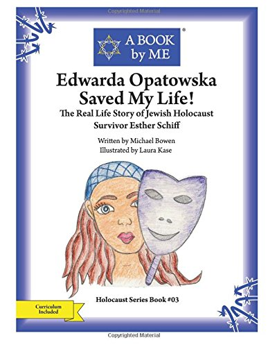Edwarda Opatowska Saved My Life!: The Real Life Story of Jewish Holocaust Survivor Esther Schiff (A BOOK by ME) PDF