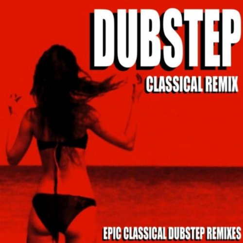 Dubstep Classical Remix (Epic Classical Dubstep Remixes)