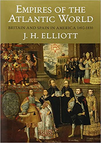 Elliott, J: Empires of the Atlantic World: Britain and Spain in ...
