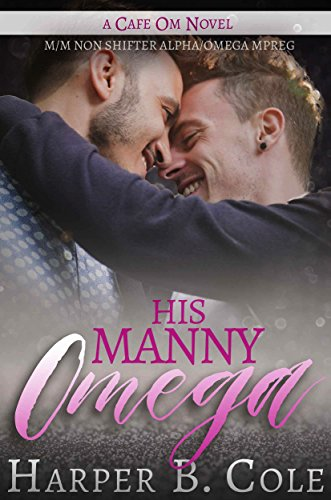 His Manny Omega: M/M Non-Shifter Alpha/Omega MPREG (Cafe Om Book 3)