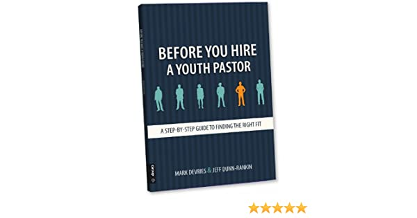 Before you hire a youth pastor a step by step guide to finding the before you hire a youth pastor a step by step guide to finding the right fit mark devries jeff dunn rankin 9780764470240 amazon books colourmoves