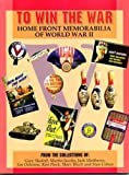 To Win the War : Home Front Memorabilia of World War II, Skoloff, Gary N., 1575100002