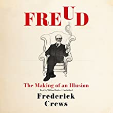 Freud: The Making of an Illusion Audiobook by Frederick Crews Narrated by William Hughes