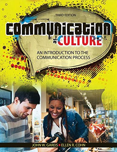 Communication as Culture: An Introduction to the Communication Process