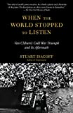 img - for When the World Stopped to Listen: Van Cliburn's Cold War Triumph, and Its Aftermath book / textbook / text book