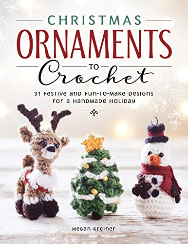 Christmas Ornaments to Crochet: 31 Festive and Fun-to-Make Designs for a Handmade - Year Charm Ornament