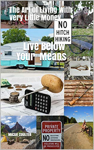 Live Below Your Means: The Art of Living With Very Little Money by [Coulter, Micah]