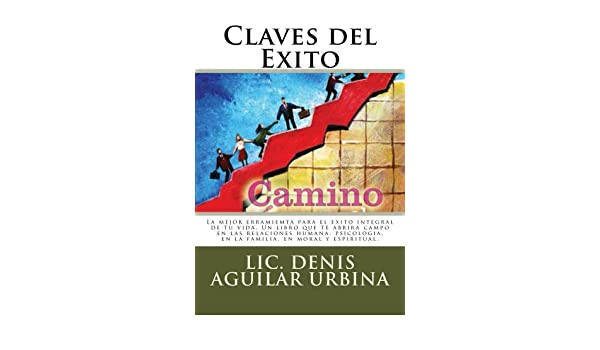 Amazon.com: Como Alcanzar el Exito: Claves del Éxito (Spanish Edition) eBook: Denis Aguilar Urbina: Kindle Store