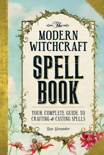 The Modern Witchcraft Spell Book: Your Complete Guide to Crafting and Casting