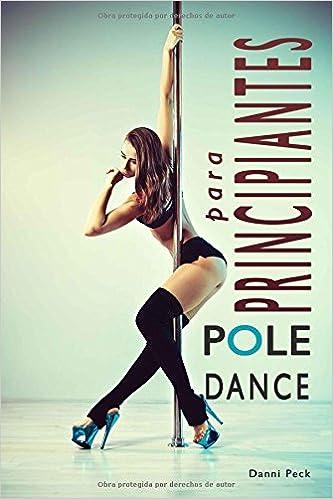 Pole Dance para Principiantes: Para Fitness y Diversión Baile de Tubo: Amazon.es: Danni Peck, Areaní Moros: Libros