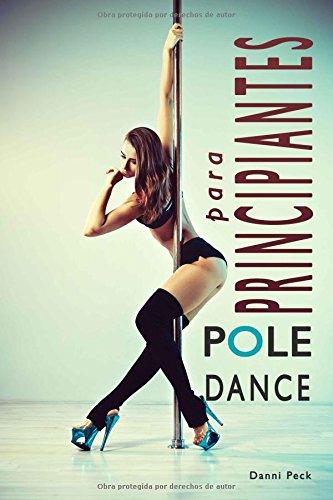 Pole Dance para Principiantes: Para Fitness y Diversion (Baile de Tubo) (Spanish Edition) [Danni Peck] (Tapa Blanda)
