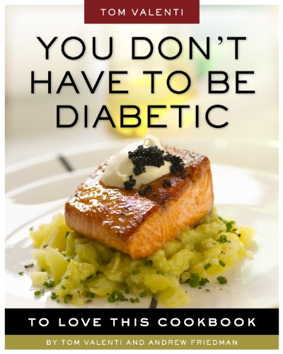 (You Don't Have to be Diabetic to Love This Cookbook: 250 Amazing Dishes for People With Diabetes and Their Families and)