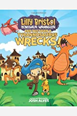 Lilly Bristol, Dinosaur Wrangler, and the Town a Tyrannosaurus Wrecks! Hardcover