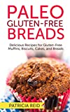 Paleo Gluten-Free Breads: Delicious Recipes For Gluten-Free Muffins, Biscuits, Cakes, And Breads
