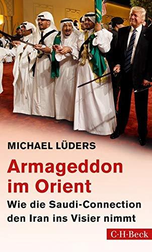 Armageddon im Orient: Wie die Saudi-Connection den Iran ins Visier nimmt Taschenbuch – 28. August 2018 Michael Lüders C.H.Beck 3406727913 Mittlerer Osten