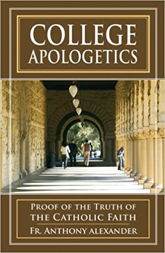 College Apologetics: Proof of the Truth of the Catholic Faith