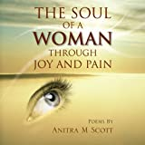 The Soul of a Woman Through Joy and Pain, Anitra M. Scott, 1466917431