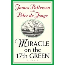 Miracle on the 17th Green by Patterson, James, De Jonge, Peter (2005) Paperback