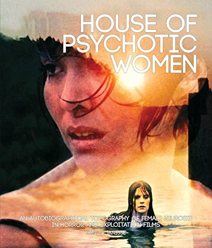 - House of Psychotic Women: An Autobiographical Topography of Female Neurosis in Horror and Exploitation Films