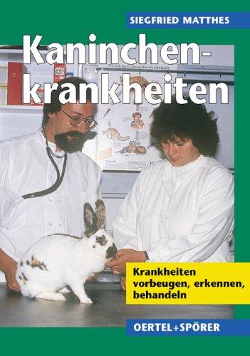 Kaninchenkrankheiten. Krankheiten vorbeugen, erkennen, behandeln