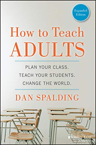 How to Teach Adults: Plan Your Class, Teach Your Students, Change the World, Expanded Edition (Jossey-Bass Higher and Adult Education (Paperback)) (Best College For Distance Education)