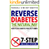 Reverse Diabetes: The Natural Way - How To Be Diabetes-Free In 21 Days: 7-Step Success System (Symptoms Of Diabetes, Type 2 Diabetes, Reversing Diabetes, Diabetic Health)
