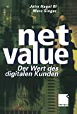 Net Value : Der Weg des Digitalen Kunden, Hagel III., John and Singer, Marc, 3322822710