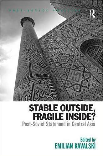 Stable Outside Fragile Inside Post Soviet Statehood In Central Asia Politics Emilian Kavalski 9780754676003 Amazon Books