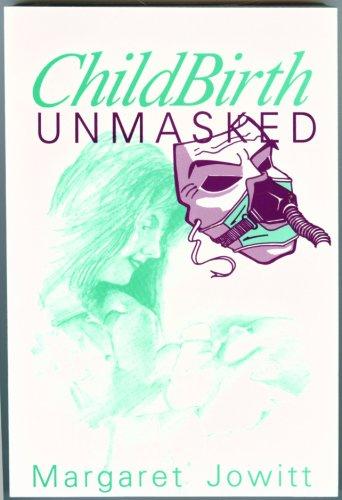Childbirth Unmasked