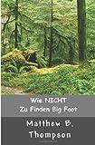 Wie NICHT Zu Big Foot Finden, Matthew Thompson, 098854055X