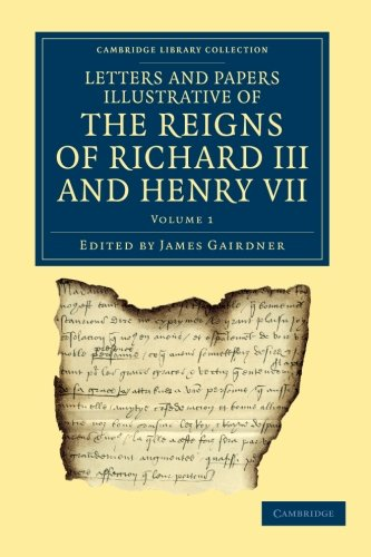 Letters and Papers Illustrative of the Reigns of Richard III and Henry VII (Cambridge Library Collection - Rolls) (Volume 1)