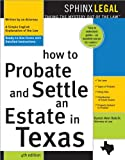 How to Probate and Settle an Estate in Texas, 4th Ed. (Ready to Use Forms with Detailed Instructions)