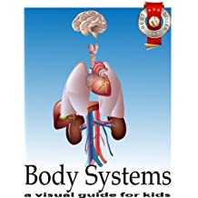 Body Systems: A Fun Guide for Kids, Learn about the heart, lungs, kidneys, etc.