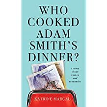 Who Cooked Adam Smith's Dinner?: A Story About Women and Economics by Katrine Marcal (5-Mar-2015) Paperback