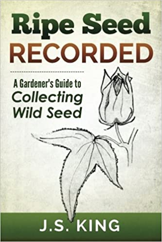 Ripe Seed Recorded: A Gardener's Guide to Collecting Wild Seed