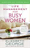 Life Management for Busy Women: Living Out God's Plan with Passion and Purpose by  Elizabeth George in stock, buy online here