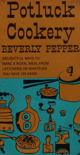 - Potluck Cookery: Delightful ways to make a meal from leftovers or whatever you have on hand.